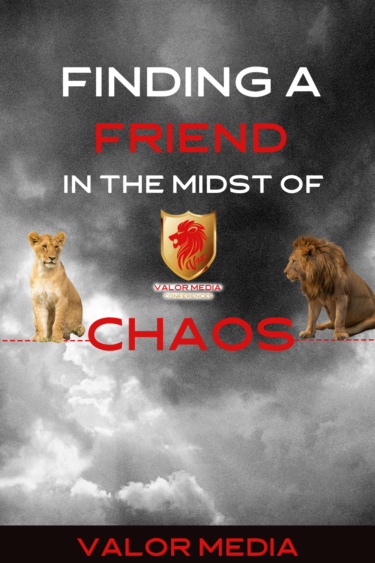Finding a Friend in the Midst of Chaos #Friendship #Chaos #Jesus #Christ #FaithBased #TGTBF #TooGoodToBeFalse